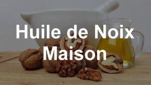 huile de noix maison
